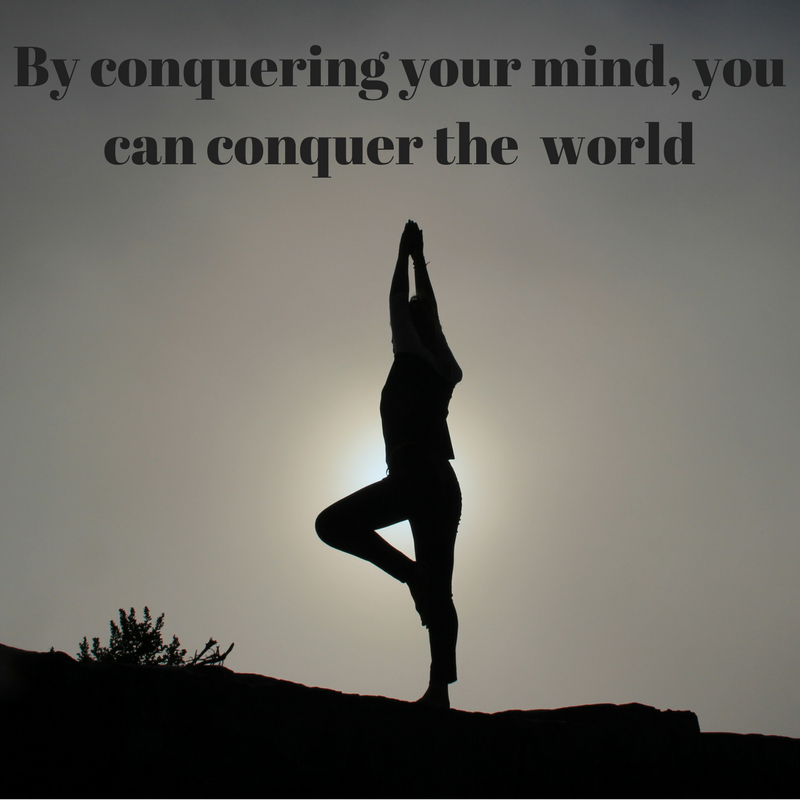 By conquering your mind, you can conquer the world